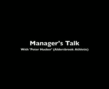 MANAGERS TALK WITH PETER HUCKER (ALDERSBROOK ATHLETIC)